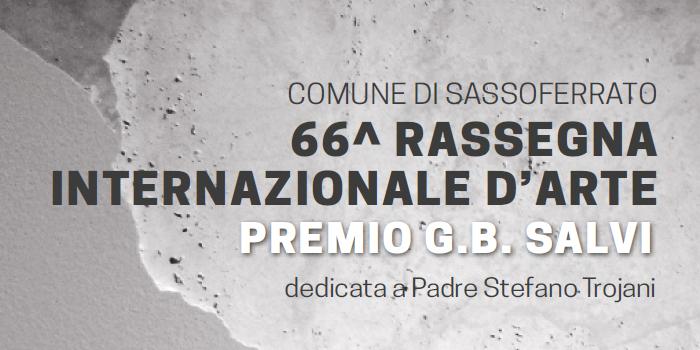"66^ Rassegna Internazionale d'Arte/Premio ""G.B. Salvi"" - Sassoferrato"
